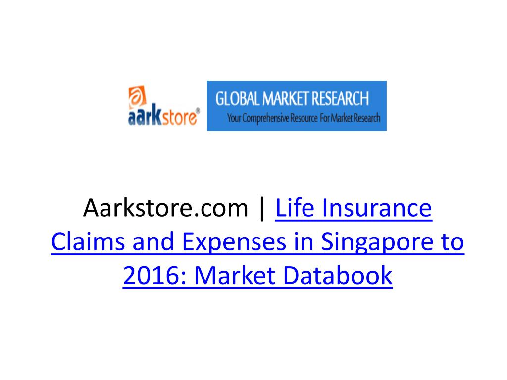 aarkstore com life insurance claims and expenses in singapore to 2016 market databook l.