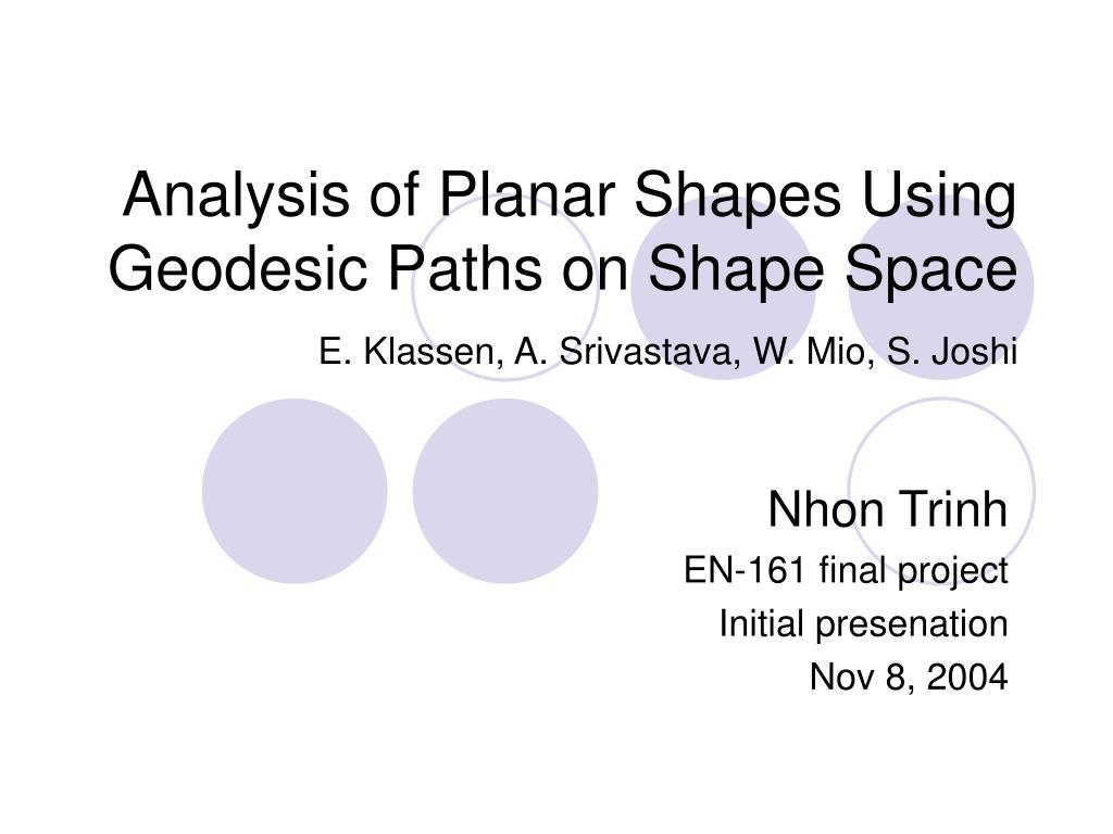 analysis of planar shapes using geodesic paths on shape space e klassen a srivastava w mio s joshi l.