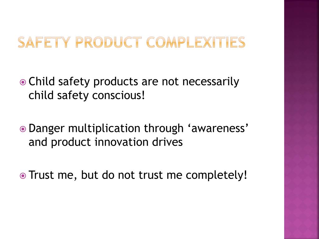 Safety product complexities