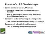 producer s lrp disadvantages