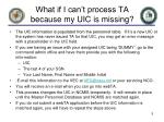 what if i can t process ta because my uic is missing