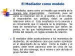 el mediador como modelo