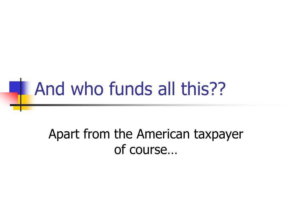 And who funds all this??