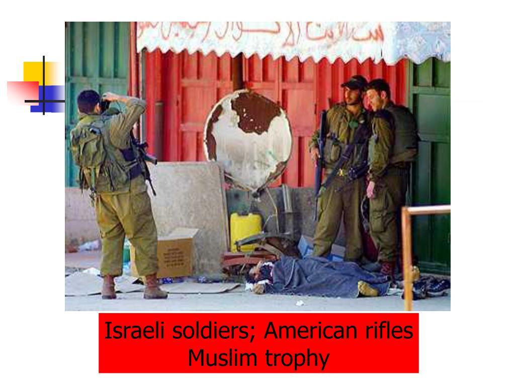 Israeli soldiers; American rifles