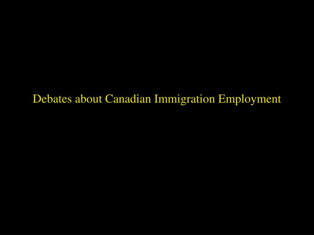 Debates about Canadian Immigration Employment