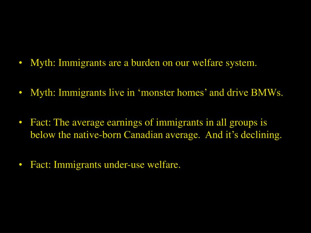Myth: Immigrants are a burden on our welfare system.