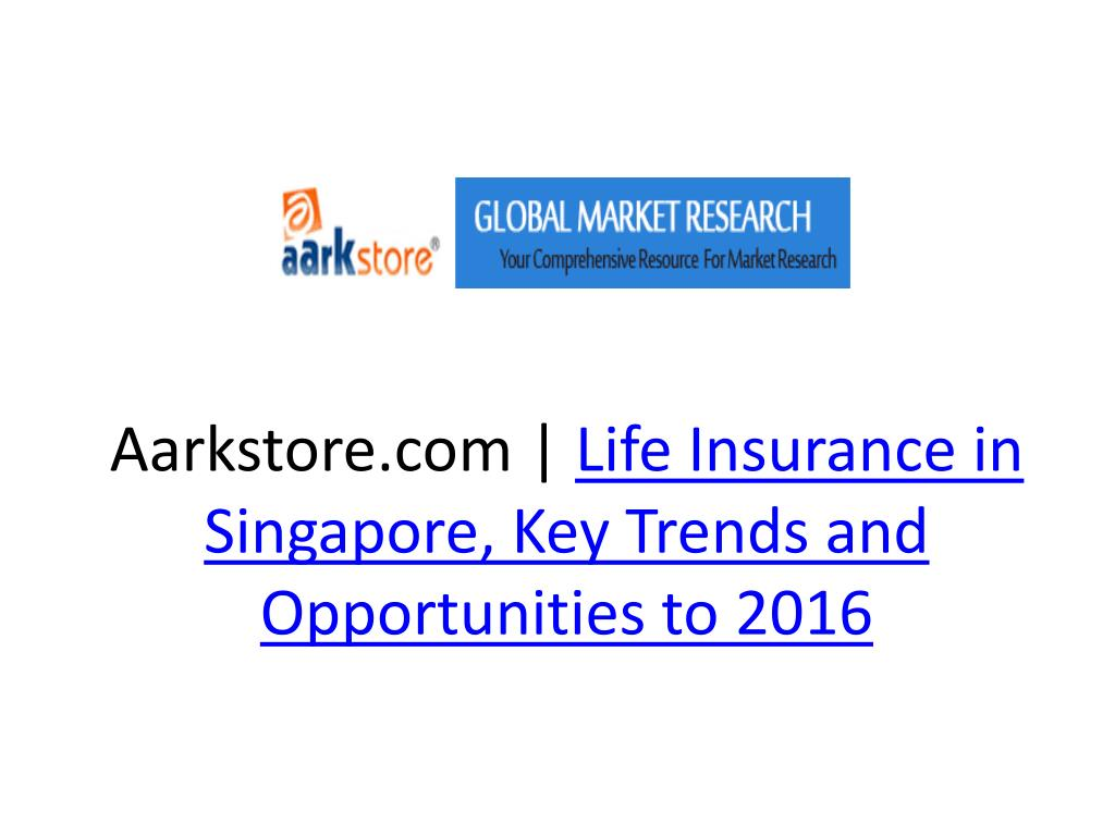 aarkstore com life insurance in singapore key trends and opportunities to 2016 l.