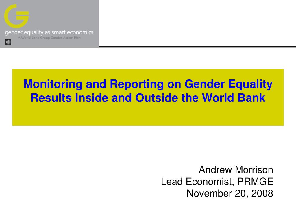 monitoring and reporting on gender equality results inside and outside the world bank l.