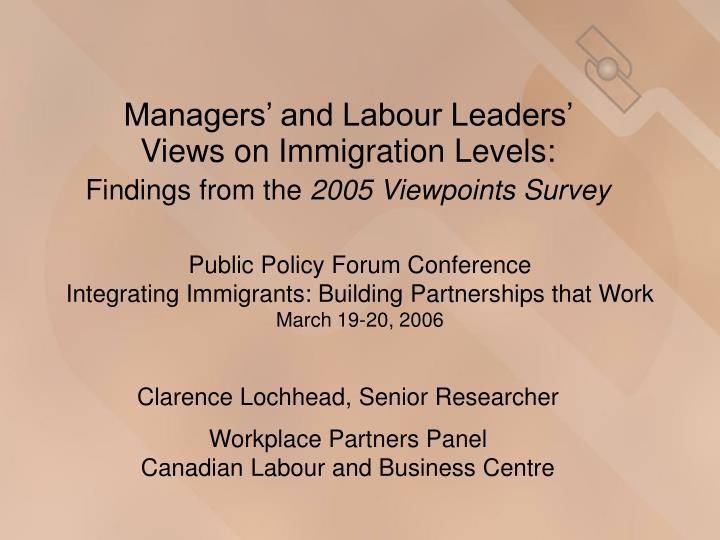 Managers and labour leaders views on immigration levels findings from the 2005 viewpoints survey
