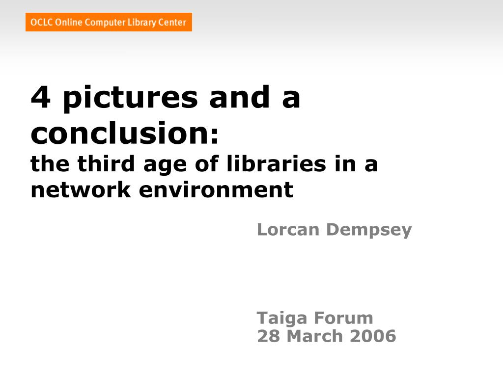 4 pictures and a conclusion the third age of libraries in a network environment l.