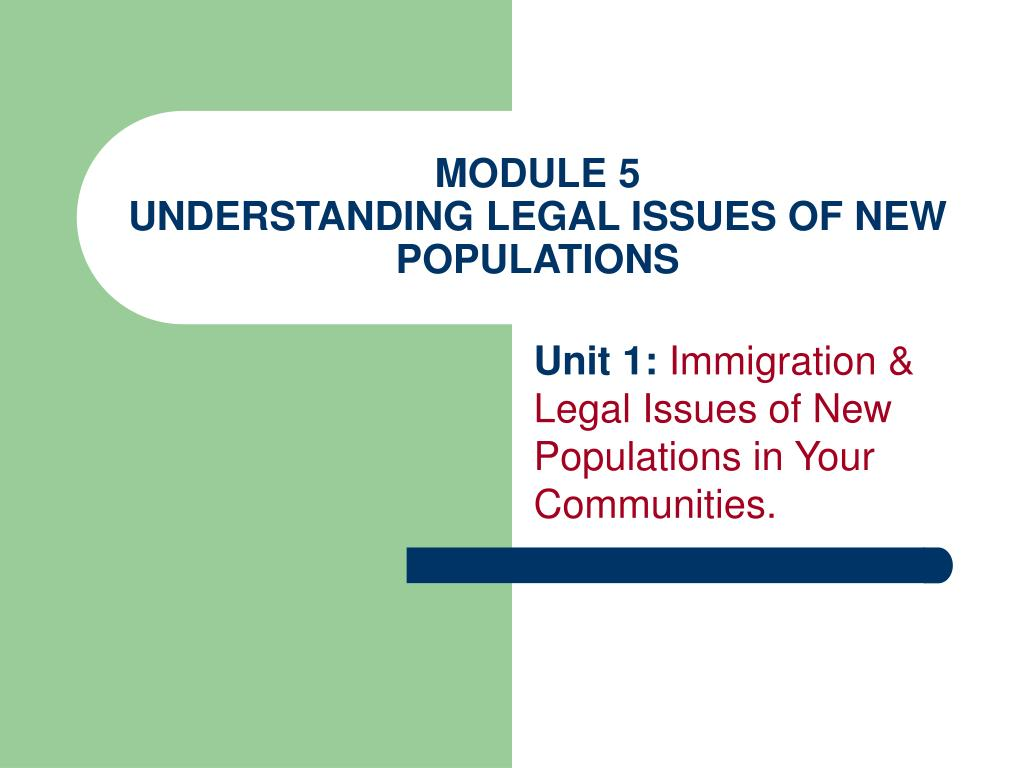 module 5 understanding legal issues of new populations