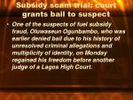 subsidy scam trial court grants bail to suspect
