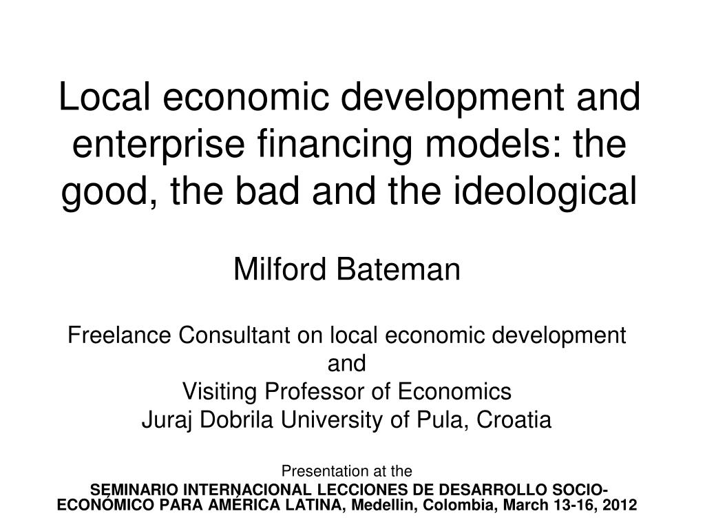 local economic development and enterprise financing models the good the bad and the ideological l.