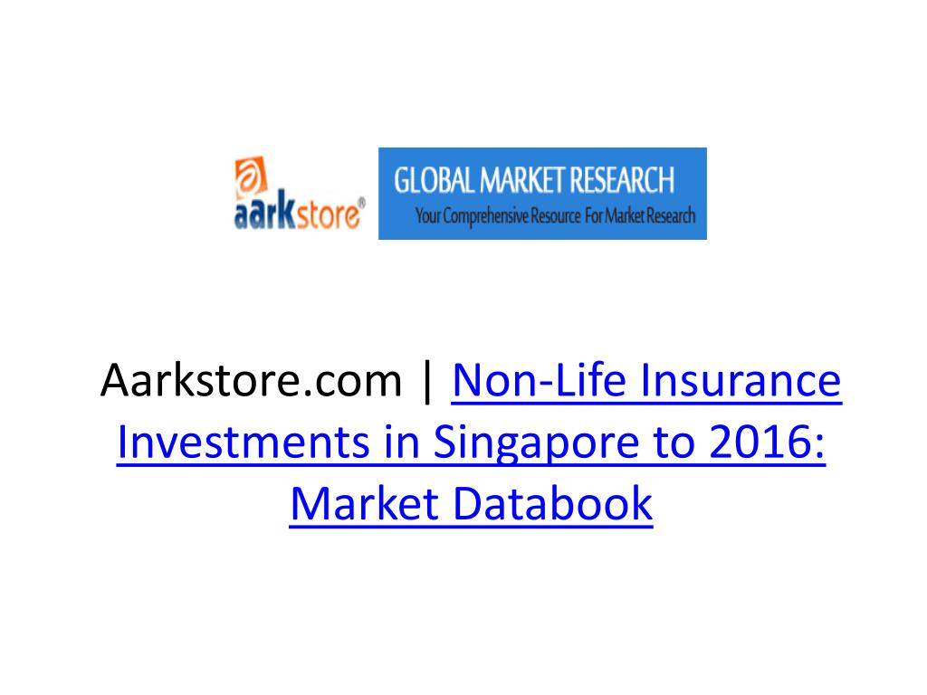 aarkstore com non life insurance investments in singapore to 2016 market databook l.