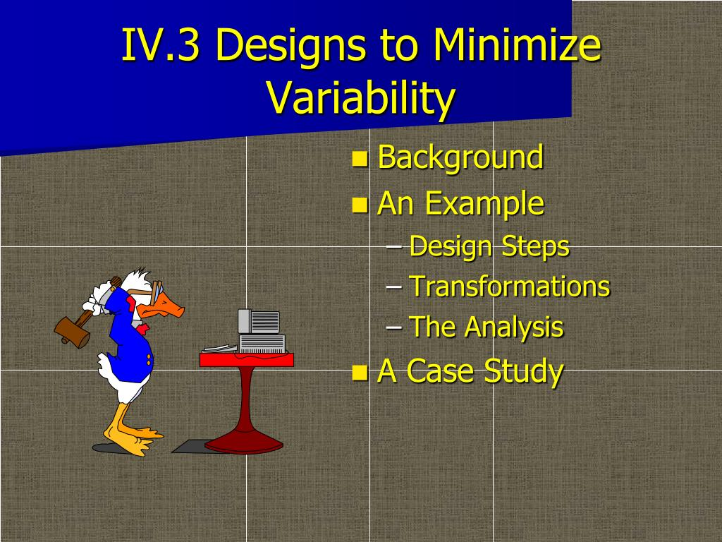 iv 3 designs to minimize variability l.