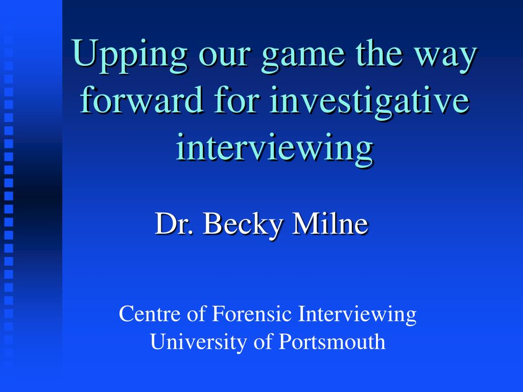 upping our game the way forward for investigative interviewing l.