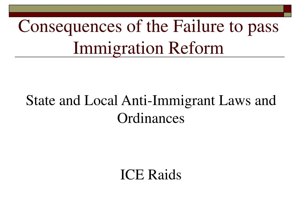 Consequences of the Failure to pass Immigration Reform
