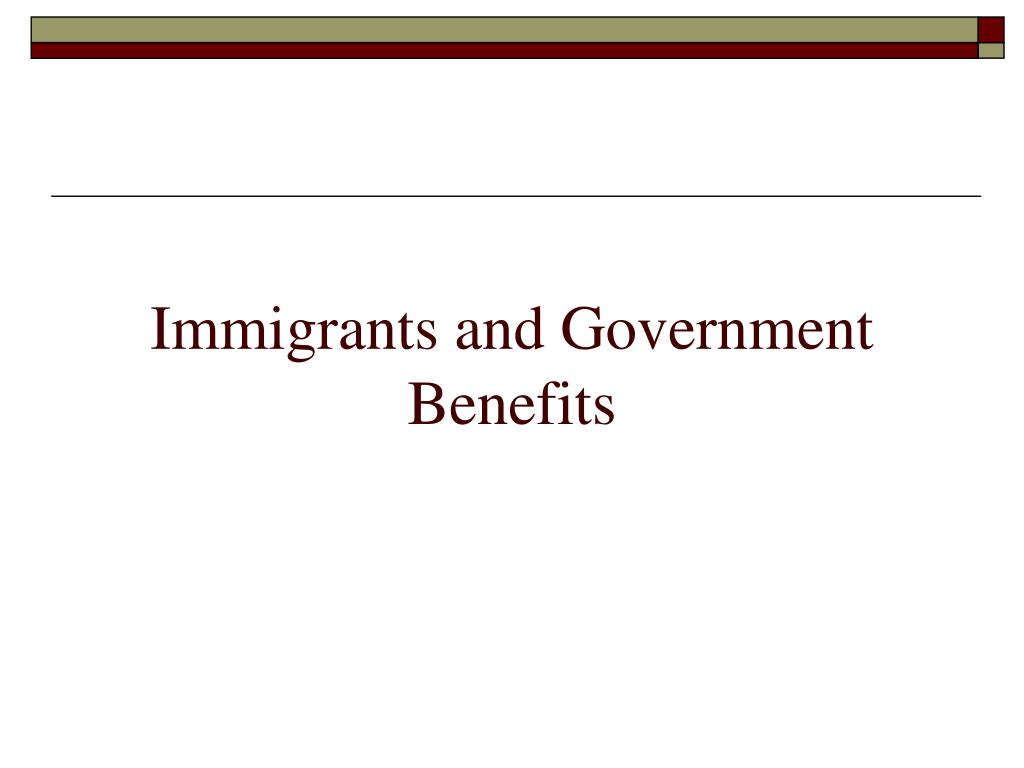 Immigrants and Government Benefits