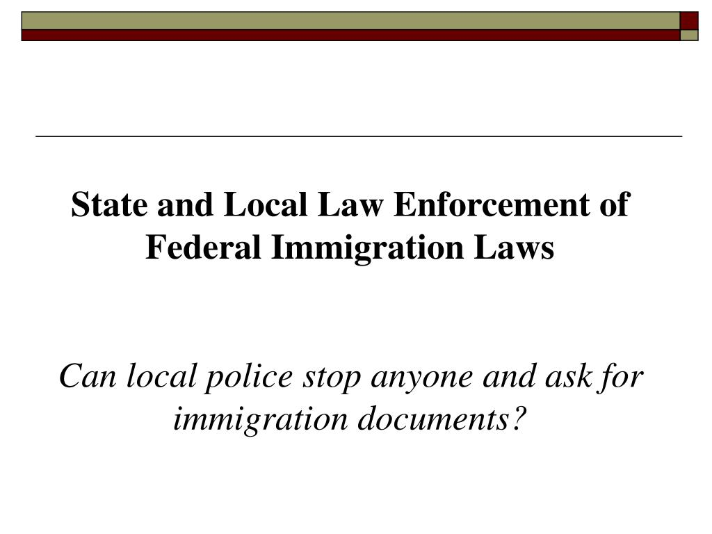 State and Local Law Enforcement of Federal Immigration Laws