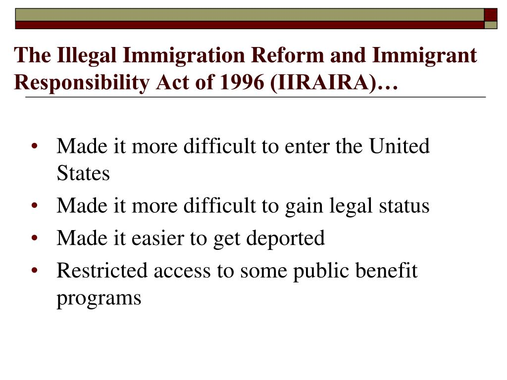 The Illegal Immigration Reform and Immigrant Responsibility Act of 1996 (IIRAIRA)…