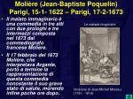 moli re jean baptiste poquelin parigi 15 1 1622 parigi 17 2 1673