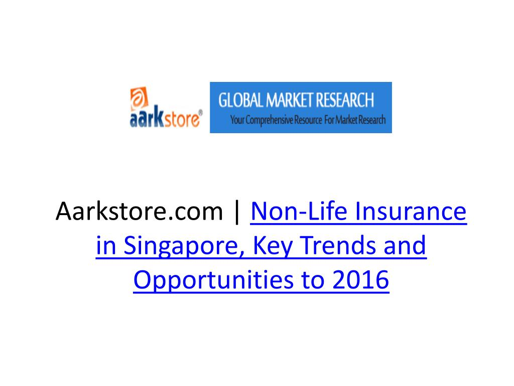 aarkstore com non life insurance in singapore key trends and opportunities to 2016 l.