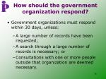 how should the government organization respond
