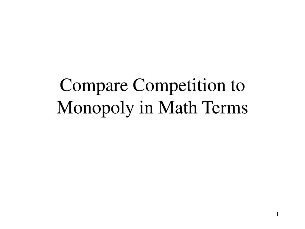 compare competition to monopoly in math terms l.