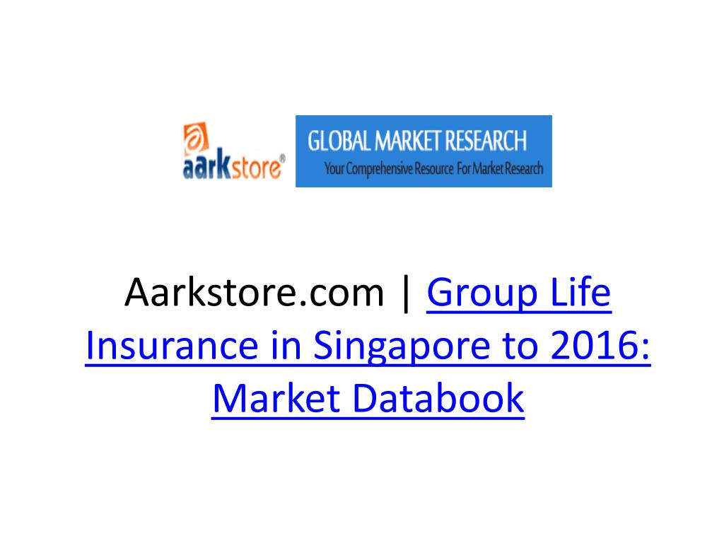 aarkstore com group life insurance in singapore to 2016 market databook l.