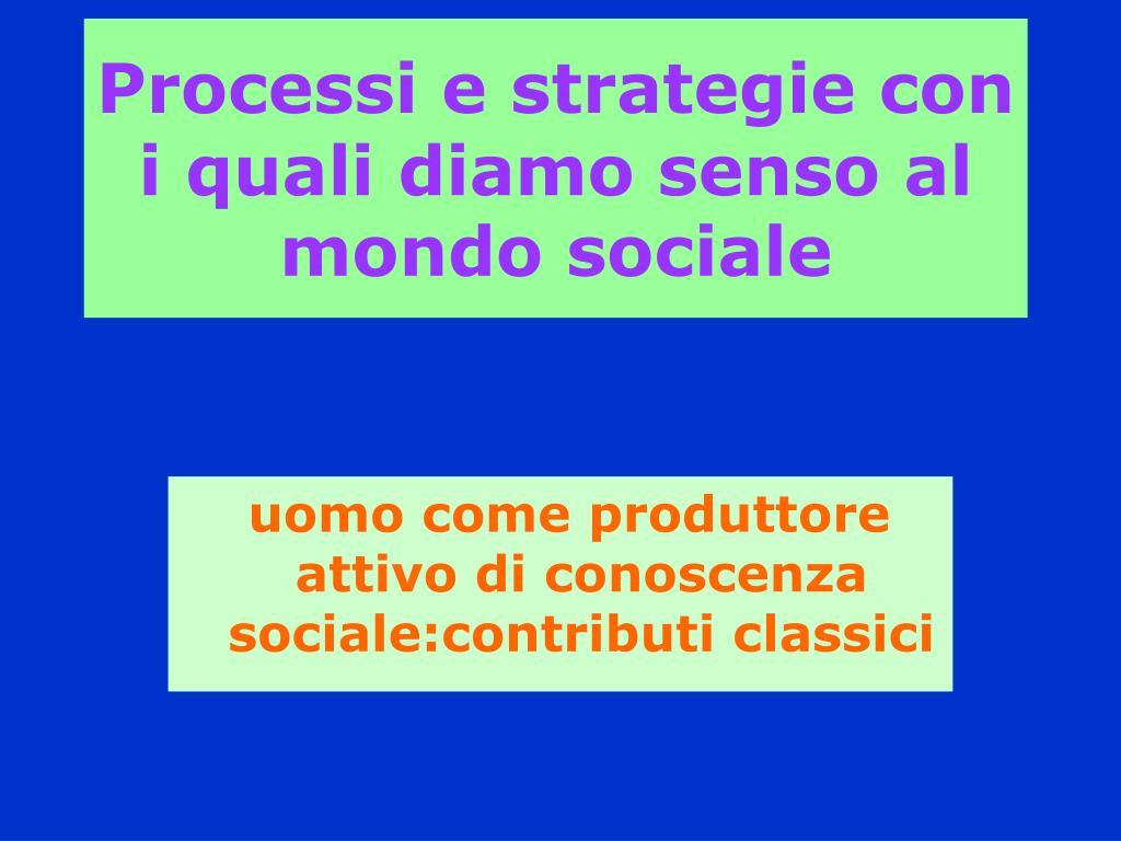 processi e strategie con i quali diamo senso al mondo sociale l.