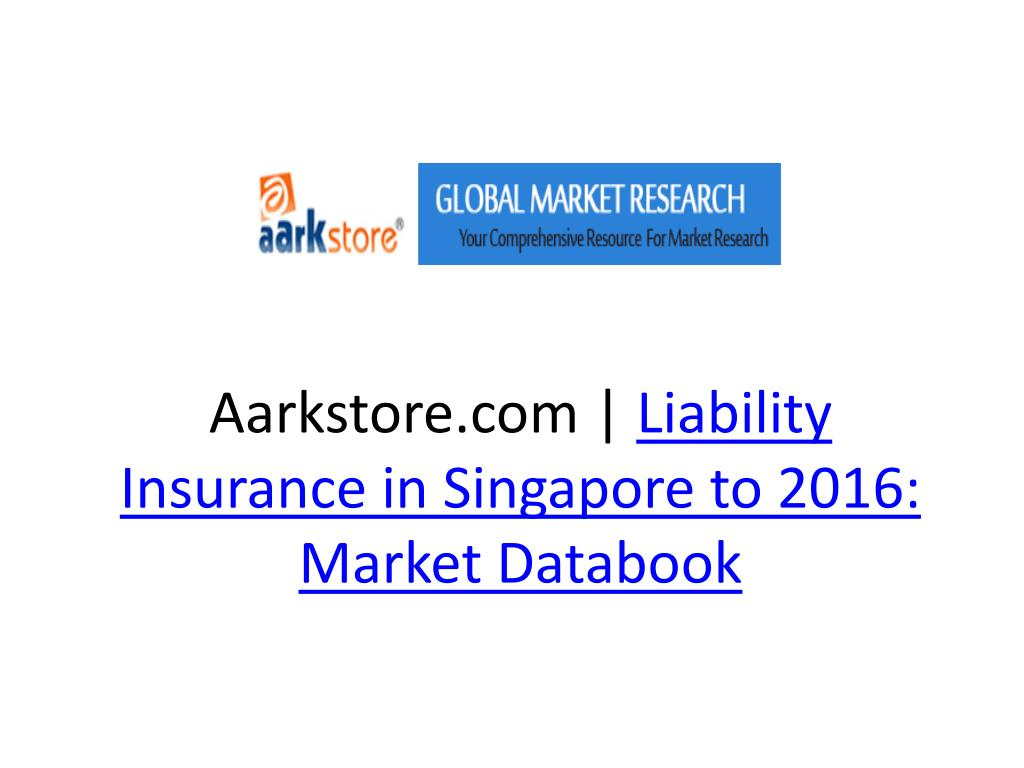 aarkstore com liability insurance in singapore to 2016 market databook l.