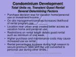 condominium development total units vs transient guest rental several determining factors