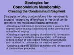 strategies for condominium membership creating the condominium segment