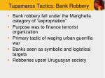 tupamaros tactics bank robbery