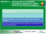 diretriz 6 fortalecer os governos estaduais e municipais como agentes de desenvolvimento