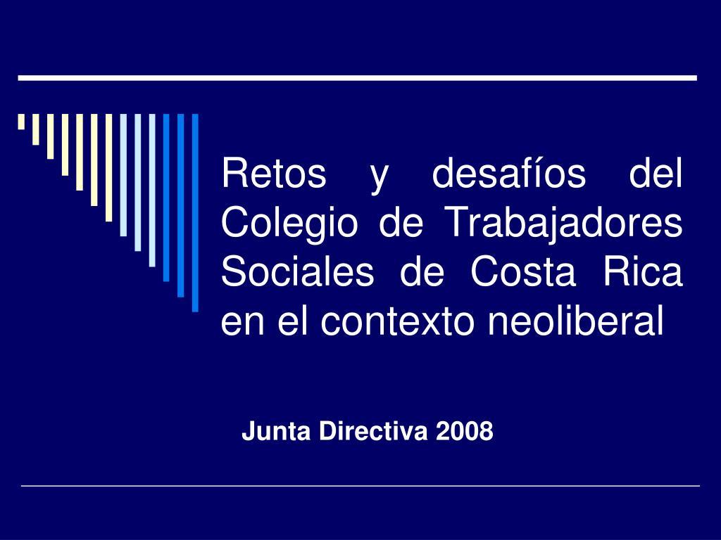 retos y desaf os del colegio de trabajadores sociales de costa rica en el contexto neoliberal l.