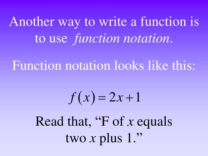 Another way to write a function is to use
