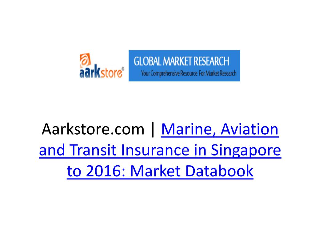aarkstore com marine aviation and transit insurance in singapore to 2016 market databook l.