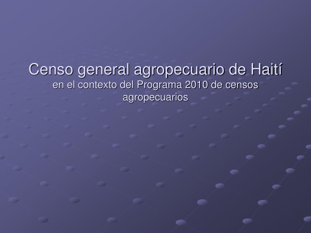 censo general agropecuario de hait en el contexto del programa 2010 de censos agropecuarios l.