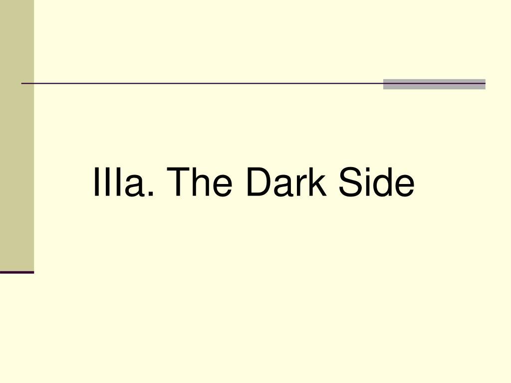 IIIa. The Dark Side