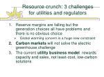 resource crunch 3 challenges for utilities and regulators