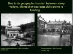 due to its geographic location between steep valleys montpelier was especially prone to flooding