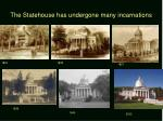 the statehouse has undergone many incarnations