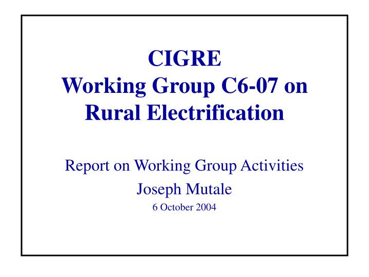 Cigre working group c6 07 on rural electrification