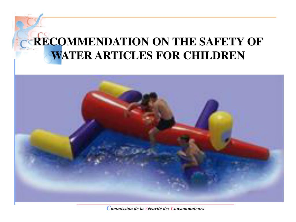 recommendation on the safety of water articles for children l.