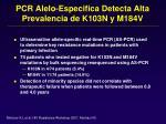 pcr alelo especifica detecta alta prevalencia de k103n y m184v