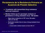 persistencia de la resistencia primaria en ausencia de presi n selectiva