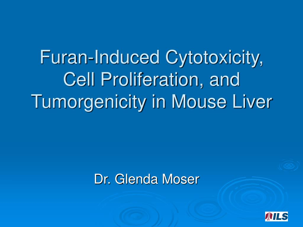 furan induced cytotoxicity cell proliferation and tumorgenicity in mouse liver l.