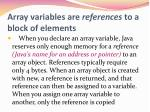 array variables are references to a block of elements