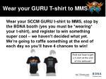 wear your guru t shirt to mms
